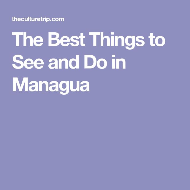 The Best Things to See and Do in Managua