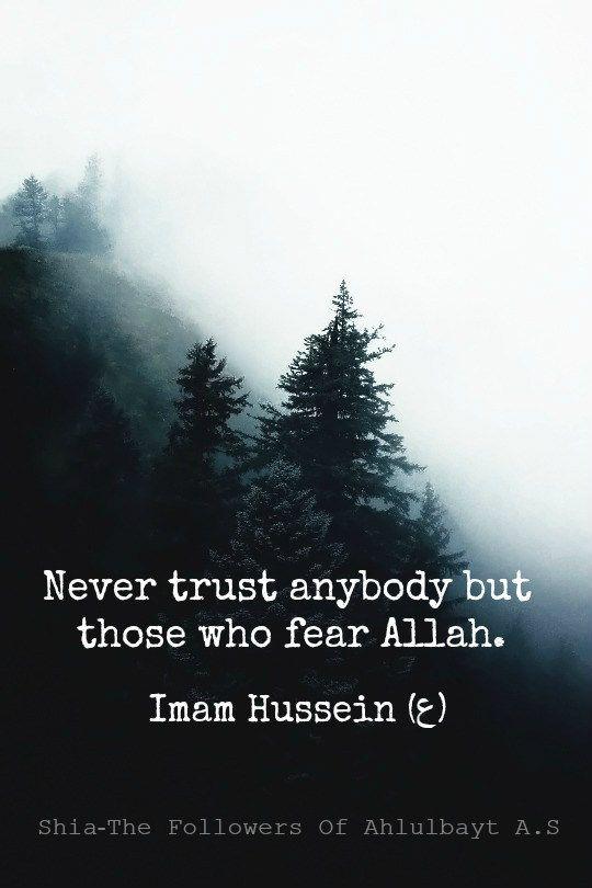 """Never trust anybody but those who fear Allah."" — Imam Hussein (ع) Balagatol Hussein (ع), P. 292"