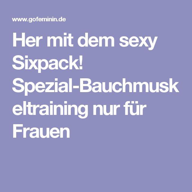 Her mit dem sexy Sixpack! Spezial-Bauchmuskeltraining nur für Frauen