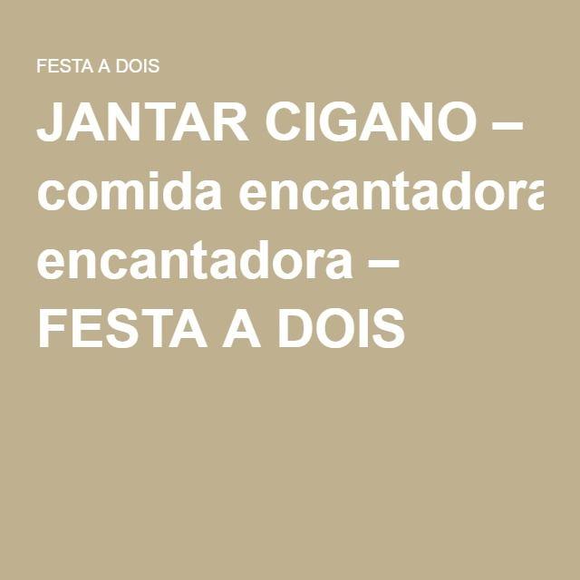 JANTAR CIGANO – comida encantadora – FESTA A DOIS