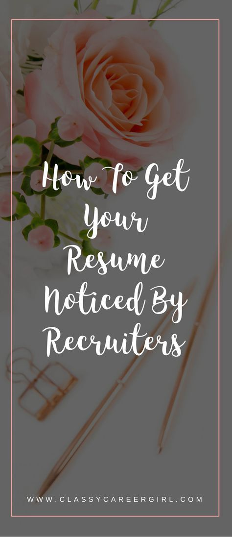 How To Get Your Resume Noticed By Recruiters   Classy Career Girl