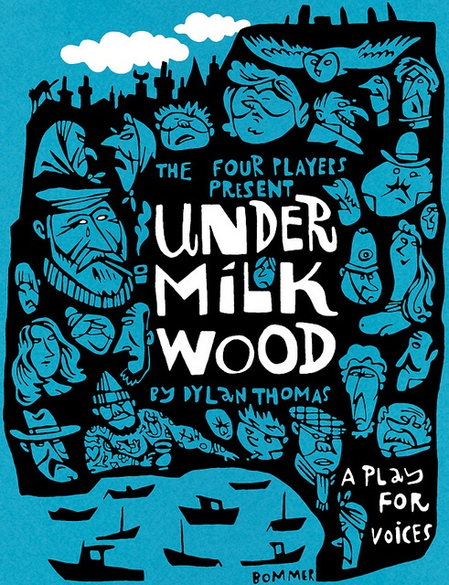 A poster by Paul Bommer for a production (by a fictitious theatre company!) of Dylan Thomas' masterpiece Under Milk Wood, written in 1954, in which an all-seeing narrator invites the audience to listen to the dreams and innermost thoughts of the inhabitants of an imaginary small Welsh fishing village, Llareggub (which is bugger all spelt backwards).