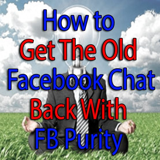 How to get the old Facebook Chat Back With FB Purity