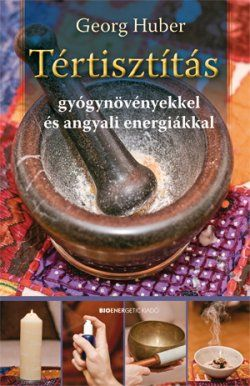 Georg Huber: Tértisztítás | Bioenergetic.hu