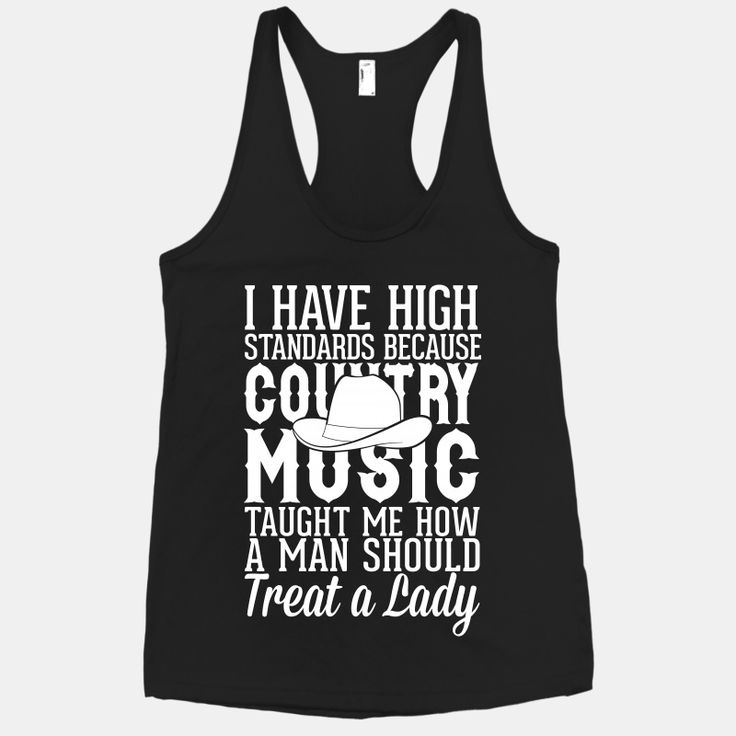 I Have High Standards Because Country Music | HUMAN | T-Shirts, Tanks, Sweatshirts and Hoodies