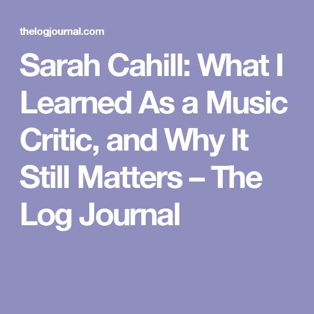Sarah Cahill: What I Learned As a Music Critic, and Why It Still Matters – The Log Journal
