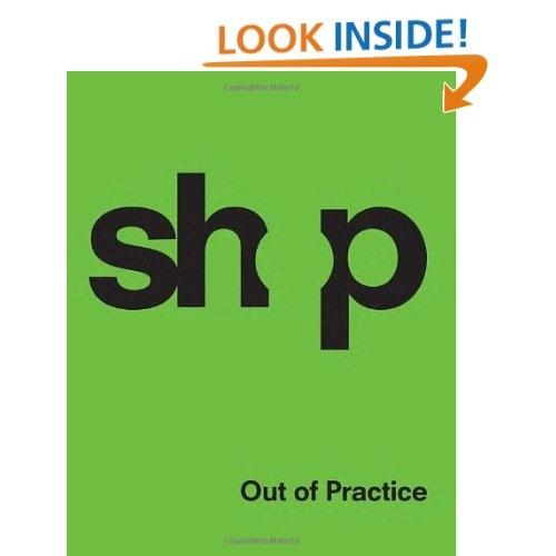 SHoP: Out of Practice: SHoP Architects,Philip Nobel,Sharples,Holden,Pasquarelli: 9781580932714: Amazon.com: Books
