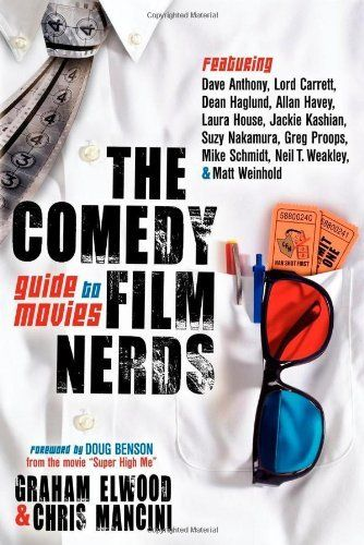 The Comedy Film Nerds Guide to Movies: Featuring Dave Anthony, Lord Carrett, Dean Haglund, Allan Havey, Laura House, Jackie Kashian, Suzy Nakamura, ... Schmidt, Neil T. Weakley, and Matt Weinhold by Graham Elwood. $14.33. Publication: June 10, 2012
