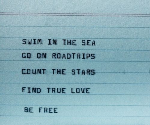 'Swim in the sea, Go on roadtrips, Count the stars, Find true love, Be free' #inspiration