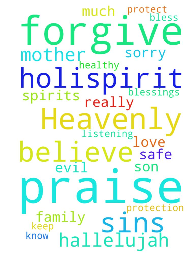 Praise the lord  Heavenly Father please forgive all - Praise the lord Heavenly Father please forgive all my sins and please forgive my mother and father sins please forgive us Lord Jesus m very very sorry please Lord bless me and my mother and father with your blessings and healing and love and protection please Lord Jesus please keep us safe and healthy please, Lord please protect my family from all the evil spirits please please i really believe you Lord I know you are listening my prayers…