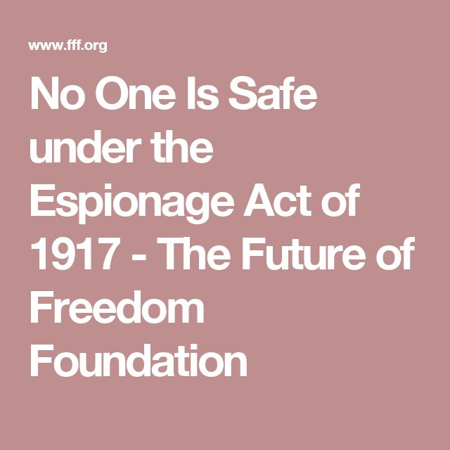 No One Is Safe under the Espionage Act of 1917 - The Future of Freedom Foundation