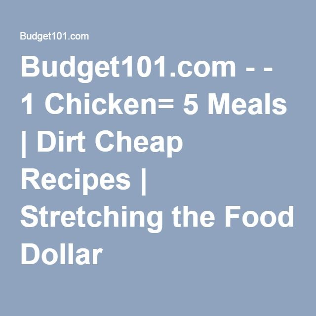 Budget101.com - - 1 Chicken= 5 Meals | Dirt Cheap Recipes | Stretching the Food Dollar