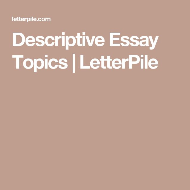 Descriptive essay topics college students