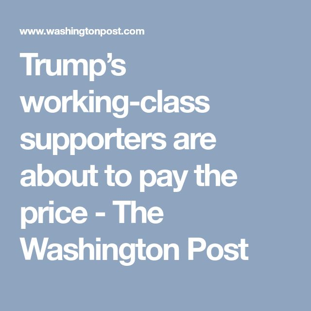 Trump's working-class supporters are about to pay the price - The Washington Post