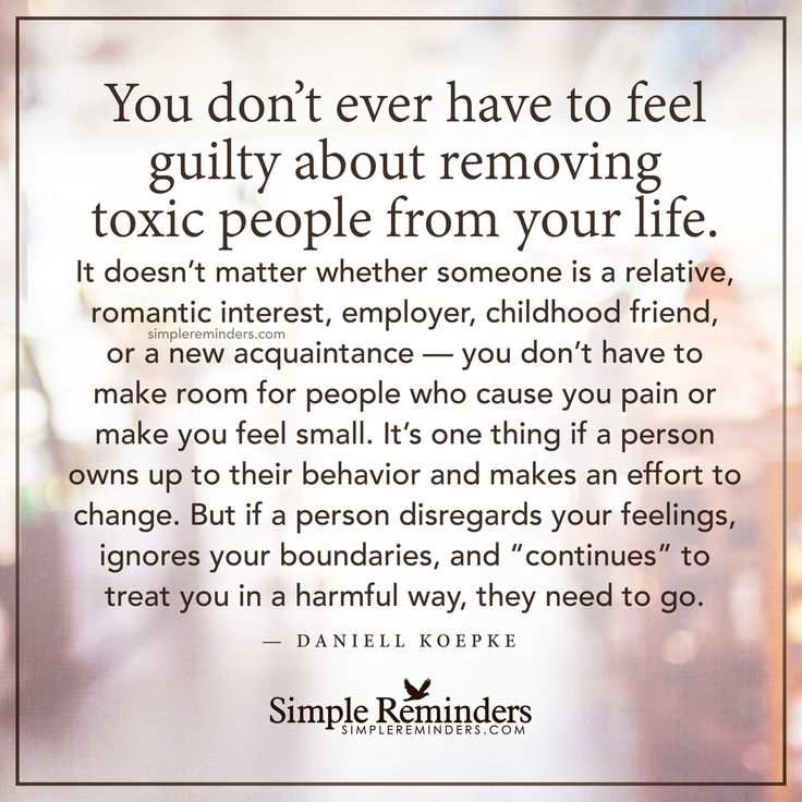 Remove toxic people from your life You don't ever have to ...