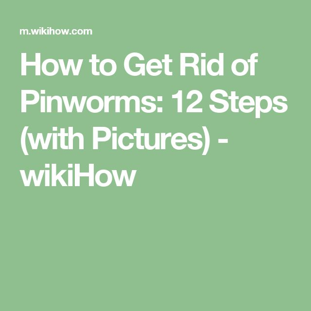 How to Get Rid of Pinworms: 12 Steps (with Pictures) - wikiHow