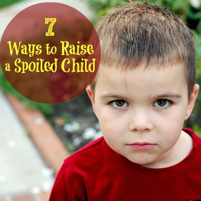 7 Ways to Raise a Spoiled Child