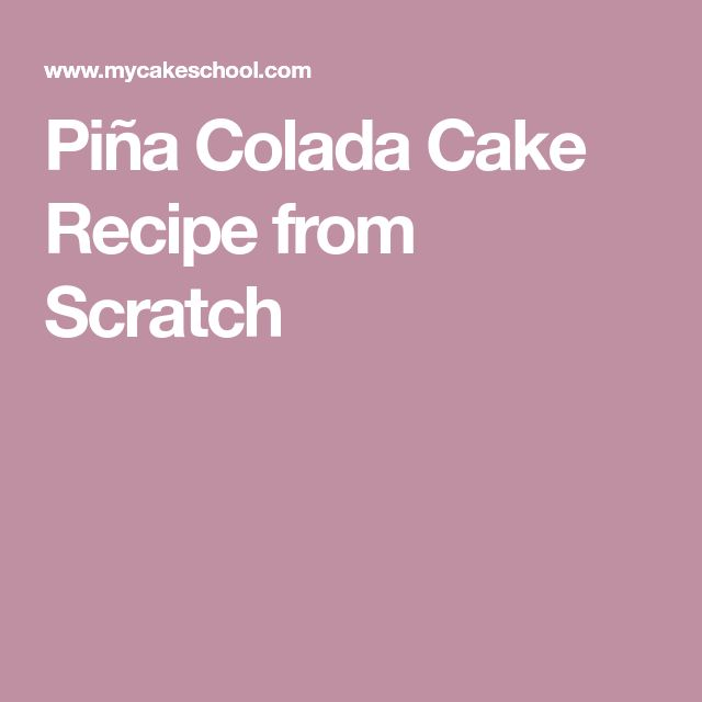 Piña Colada Cake Recipe from Scratch