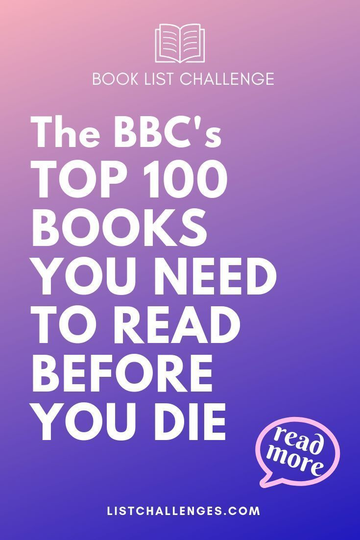 Bbc S Top 100 Books You Need To Read Before You Die Top 100 Books 100 Best Books Top Books To Read