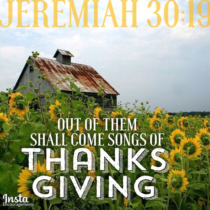 Jeremiah 30:19 Out of them shall come songs of ...