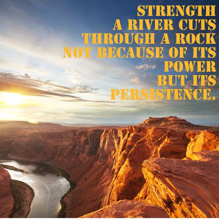 Persistence Motivational Quotes: Strength. A River Cuts Through A Rock Not Because Of Its