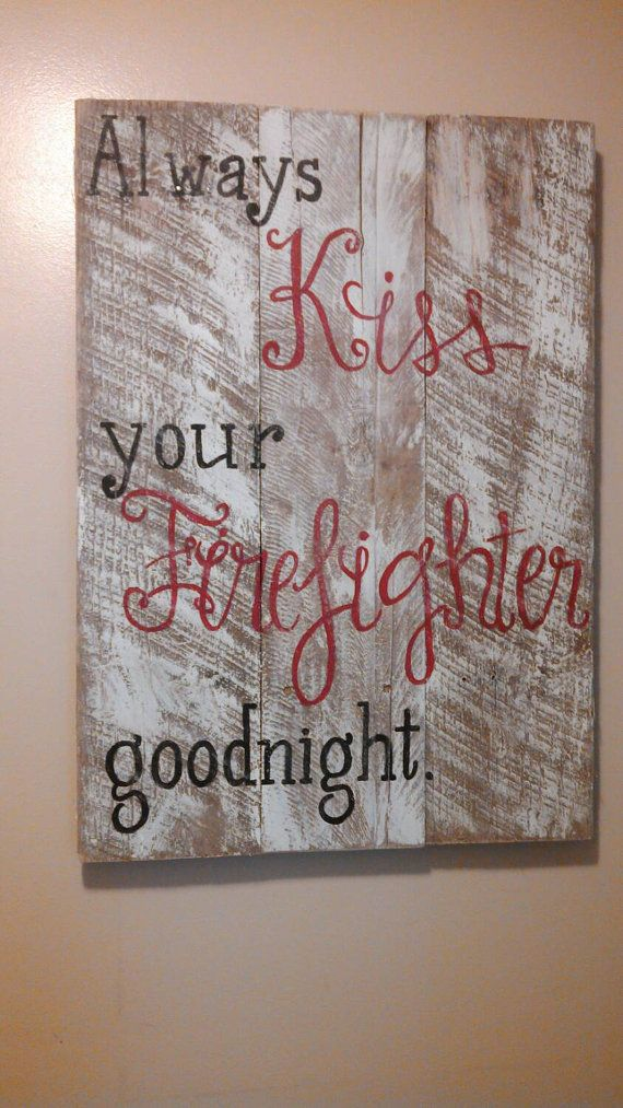 Check out this item in my Etsy shop https://www.etsy.com/listing/202919777/always-kiss-your-firefighter-goodnight