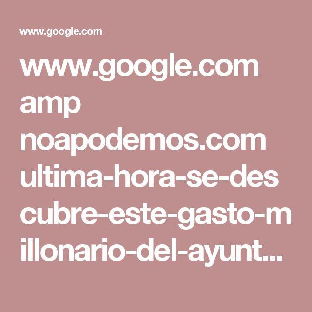 www.google.com amp noapodemos.com ultima-hora-se-descubre-este-gasto-millonario-del-ayuntamiento-podemita-madrid-putas amp?_utm_source=1-2-2