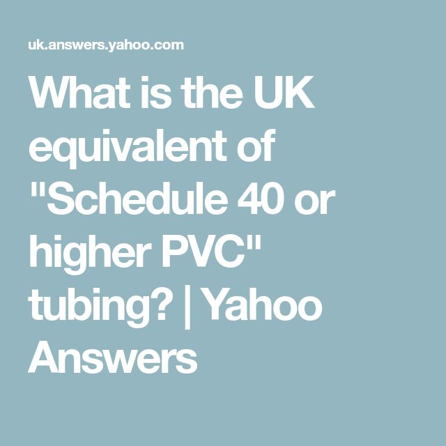 "What is the UK equivalent of ""Schedule 40 or higher PVC"" tubing? 