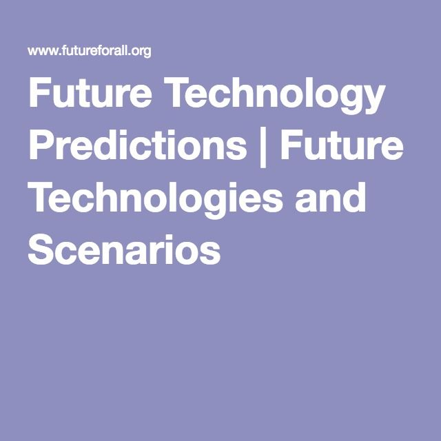 Future Technology Predictions | Future Technologies and Scenarios