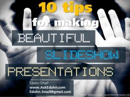 10 Tips for Making Beautiful Slideshow Presentations by Visuali.se, via Slideshare