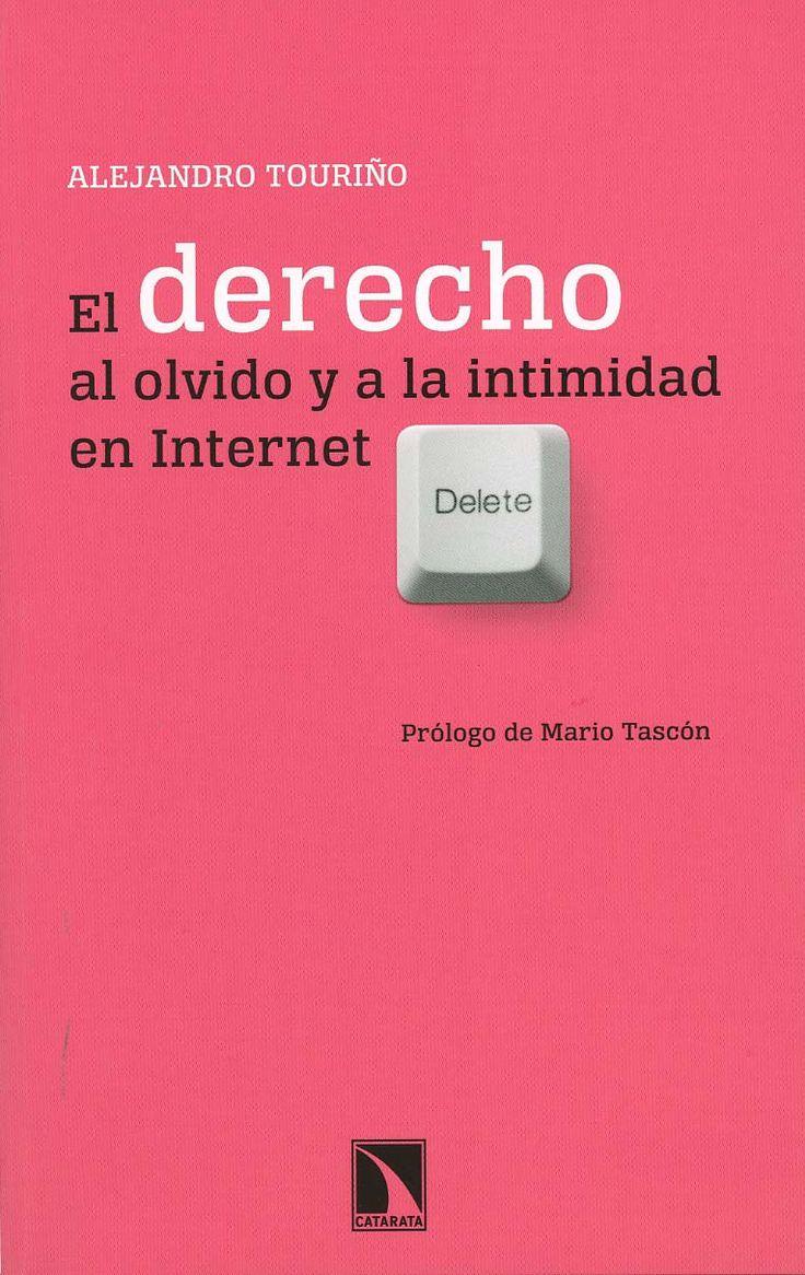 El derecho al olvido y a la intimidad en internet / Alejandro Touriño. - [Madrid] : La catarata, 2014
