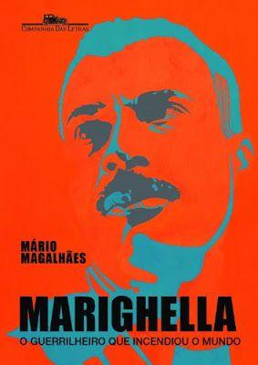 Mário Magalhães - Marighella: O Guerrilheiro Que Incendiou o Mundo (2012) - Blog Almas Corsárias