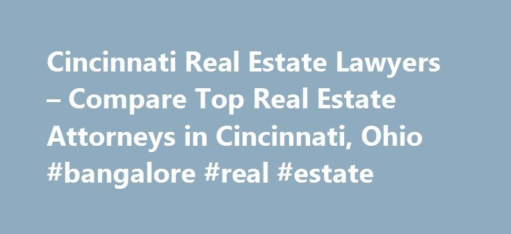 Cincinnati Real Estate Lawyers – Compare Top Real Estate Attorneys in Cincinnati, Ohio #bangalore #real #estate http://real-estate.remmont.com/cincinnati-real-estate-lawyers-compare-top-real-estate-attorneys-in-cincinnati-ohio-bangalore-real-estate/  #real estate cincinnati # Cincinnati. Ohio Real Estate Lawyers Related Practice Areas Buying, selling, or renting property? Real estate refers to land, as well as anything permanently attached to the land, such as buildings and other structures…