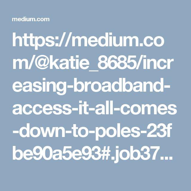 https://medium.com/@katie_8685/increasing-broadband-access-it-all-comes-down-to-poles-23fbe90a5e93#.job37e560