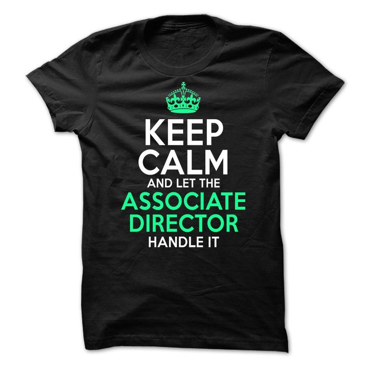 Keep Calm And Let The Associate Director Handle It T-Shirt, Hoodie Associate Director