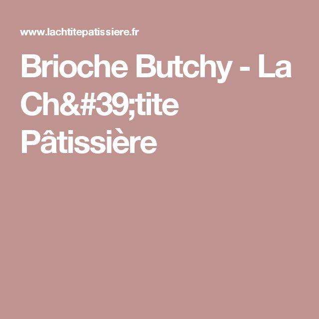 Brioche Butchy - La Ch'tite Pâtissière