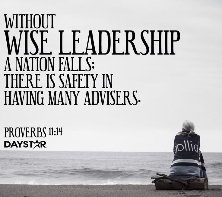 """Without wise leadership, a nation falls; there is safety in having many advisers."" -Proverbs‬ ‭11:14‬ [Daystar.com]"