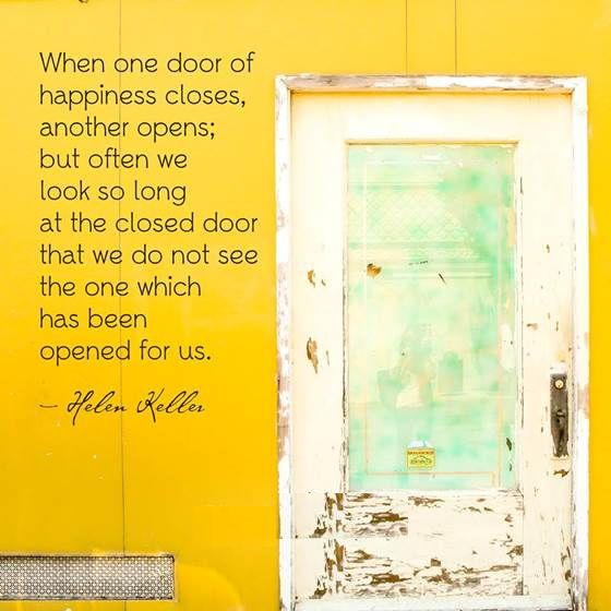 when one door of happiness closes another opens essay When one door of happiness closes, another opens but often we look so long at  the closed door that we do not see the one which has been opened for us.