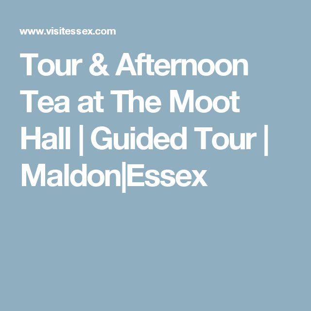 Tour & Afternoon Tea at The Moot Hall | Guided Tour | Maldon|Essex