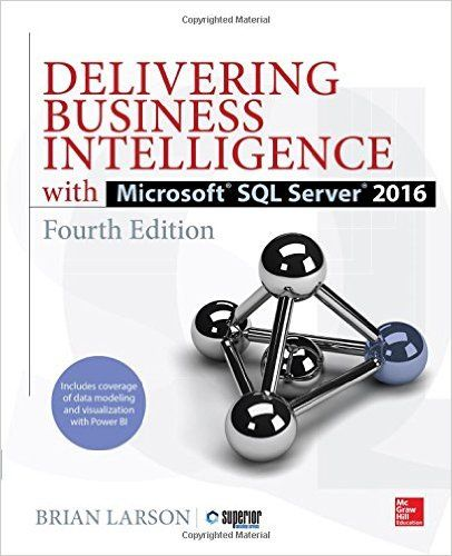 Delivering Business Intelligence with Microsoft SQL Server 2016, Fourth Edition (Database & ERP - OMG): Brian Larson: 9781259641480: Amazon.com: Books