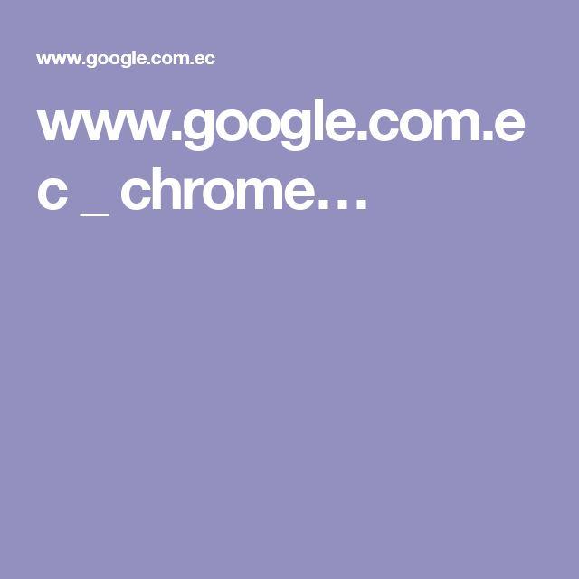 www.google.com.ec _ chrome…