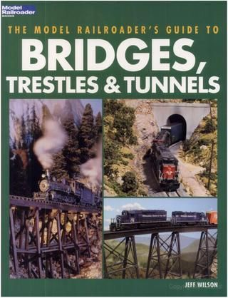 The model railroaders guide to bridges trestles tunnels  Briges, Trestles & Tunnels