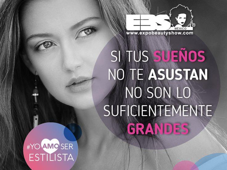 Si tus sueños no te asustan... No son lo suficientemente grandes.  #YoAmoSerEstilista #ExpoBeautyShow www.expobeautyshow.com