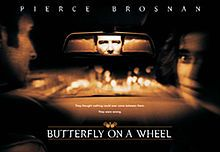 """Butterfly on a Wheel (US: Shattered, Europe: Desperate Hours) is a 2007 British–Canadian thriller film directed by Mike Barker, co-produced and written by William Morrissey, and starring Pierce Brosnan, Gerard Butler, and Maria Bello. The film's title is an allusion to a line of Alexander Pope's poem """"Epistle to Dr Arbuthnot"""": """"Who breaks a butterfly upon a wheel?"""""""