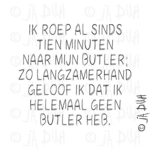Butler. Ja Duh! #humor #spreuk #Nederlands #lachen #lol #quote #tekst #herkenbaar