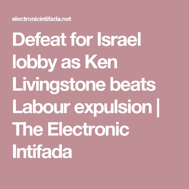 Defeat for Israel lobby as Ken Livingstone beats Labour expulsion | The Electronic Intifada