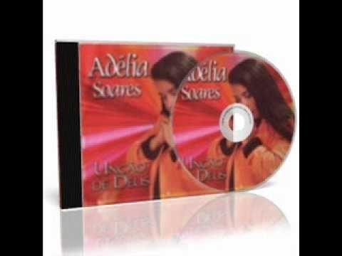 Adelia Soares - Unção de Deus