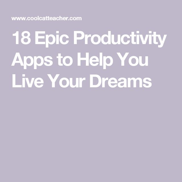 18 Epic Productivity Apps to Help You Live Your Dreams
