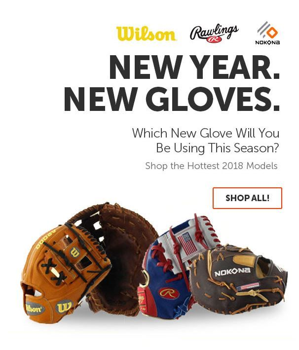 New Year. New Gloves. Shop the most popular 2018 baseball and softball gloves with free shipping and a 100 Day Love Your Glove Guarantee. Don't forget, we'll be here for you from click to catch!