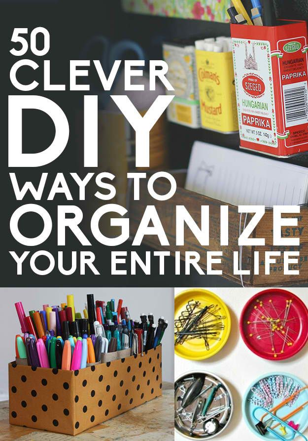 Clever And DIY Ways To Organize Your Life